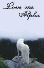 Love Me ,Alpha by me_books_andthe_moon