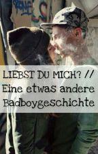 Liebst du mich? || Eine etwas andere Badboygeschichte by piiinkfluffyunicorn