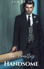 The Heartless Handsome |✔| by purpleoholic