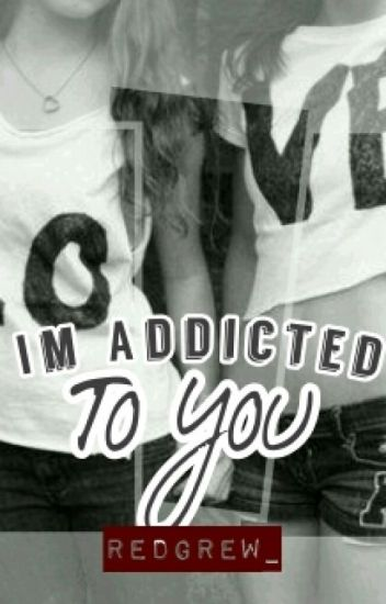 Im Addicted To You (gxg)