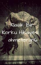 Klasik Bir Korku Hikayesi by AhmetErgn6