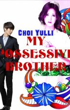My Possessive Brother  by Choi_Yulli