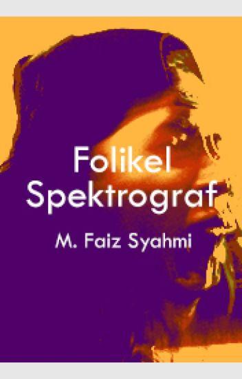 Folikel Spektrograf oleh M. Faiz Syahmi
