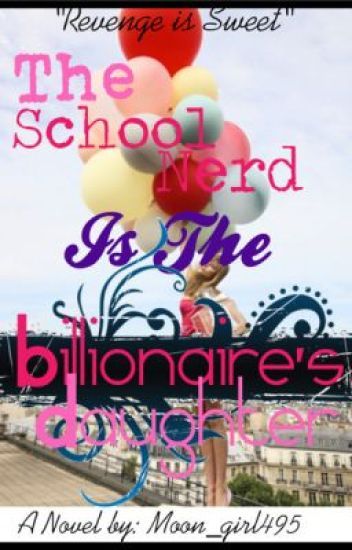 The School Nerd, is the Billionaire's Daughter - Version 2 -