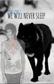 We Will Never Sleep by 20klopez