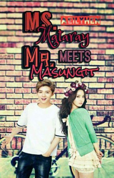 Ms. Mataray meets Mr. Masungit 1 & 2 [LUYOON FANFICTION]