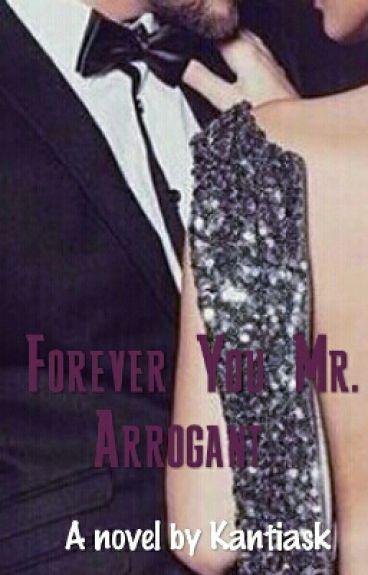 Forever You Mr. Arrogant