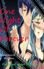 One Night of Forever by MicxRanjo