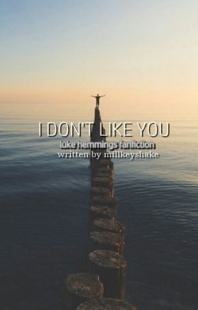 I Don't Like You || L.H by Millkeyshake
