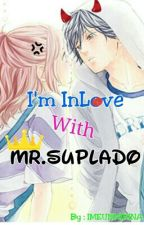 I'm Inlove with Mr. SUPLADO by imeunmirina