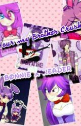 Your my brother Crush {Bonnie X Reader} <3 <3 by XxDiaTheHumanDevilxX