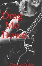 Drag Me Down | girlxgirl by ObsessedCookie