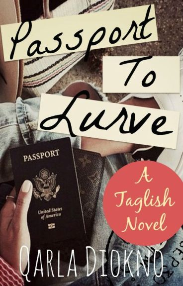 Passport to Lurve (Love) [Completed] by MsQarlaDiokno