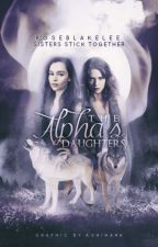 The Alpha's Daughters by RoseBlakelee