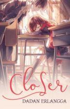 Closer by DadanErlangga