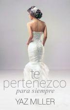 Te Pertenezco, Para Siempre (#3) by YazMiller