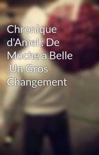 Chronique d'Amel : De Moche a Belle ,Un Gros Changement by UneFootballeuse