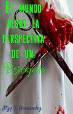 El mundo desde la perspectiva de un: Psicópata by JunuZeke