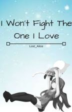 I Won't Fight The One I Love by Lost_Alice