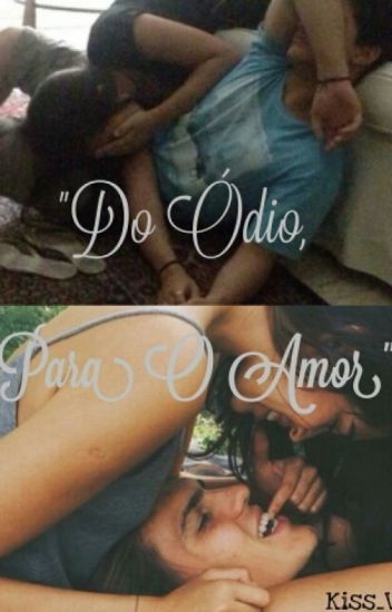 """""""Do Ódio, Para O Amor."""""""