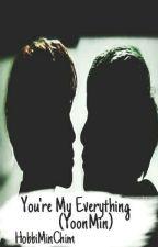 You're My Everything (YoonMin) [Finalizada] by HobbiMinChim