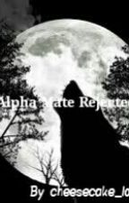 My Alpha Mate Rejected Me by Cheesecake_Lover17