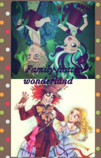 La familia hatter/wonderland  (ever after high)