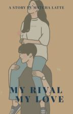 My Rival My Love by reydeanurr_