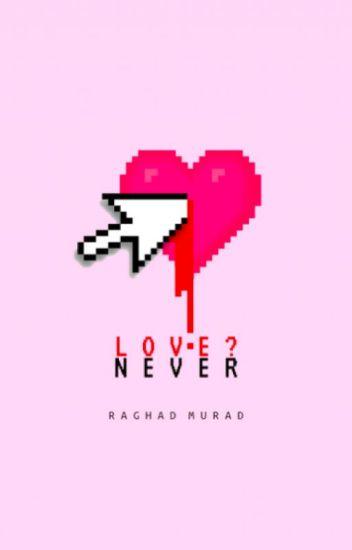 LOVE? NEVER  | ✓