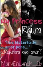 My Princess - RAURA (EDITANDO) by MaryEnLynch_26