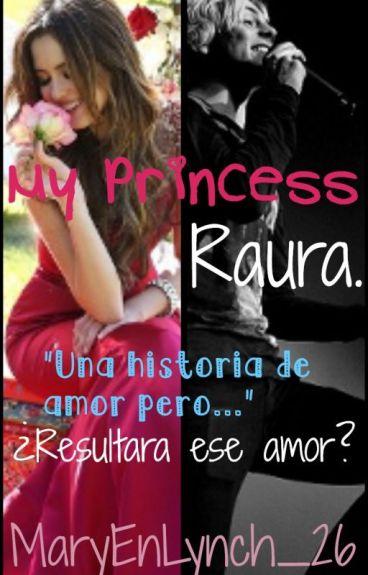 My Princess - RAURA (EDITANDO)