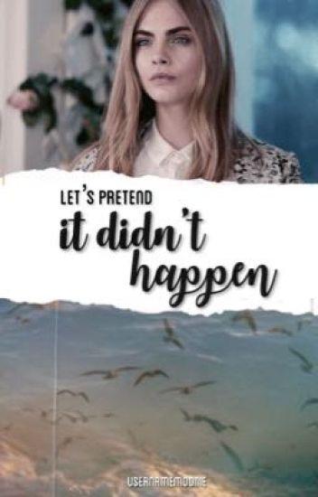 Let's pretend it didn't happen