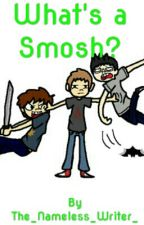 What's a Smosh?(A Smosh Games Fanfiction) by The_Nameless_Writer_