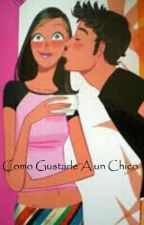 100 tips para gustarle a un chico by BelindaGodinez