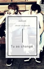 Tu as changé  || SuKook by JiKook-shippeuse