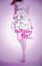 Miss. Fatty Who? (Book 2 in the Undesirable Trilogy) by Ourbrokenworld