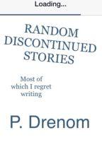 Random Discontinued Stories by PacoDrenom