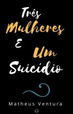 Três Mulheres E Um Suicídio (Degustação) by matheusventuras