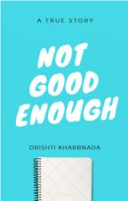 Not Good Enough by drishtikharbanda