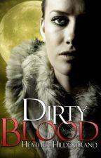 Dirty Blood (book 1) by heatherhildenbrand