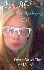 Ask Me! Randomness and Hetalia! by AngelinaSmith590
