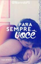 PARA SEMPRE VOCÊ  by NavvabPS