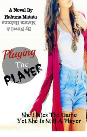 Playing The Player by HakunaMatata_xx