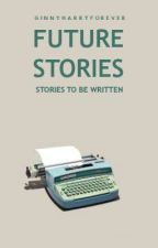 Future Stories - Stories to be Written by ginnyharryforever