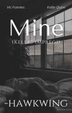 Mine || Kellic (mpreg) √ by -hawkwing