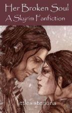 Her Broken Soul: A Skyrim fanfiction by littlesisterluna