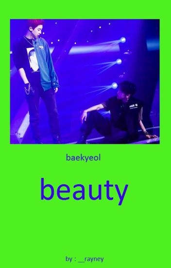 BEAUTY // baekyeol