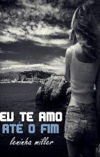 Eu te amo até o fim (Romance lésbico) by LeninhaMiller