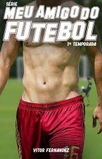 Meu Amigo do Futebol (Romance Gay) by VitorFernan