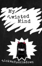 My Twisted Mind by kickmefuenimdown